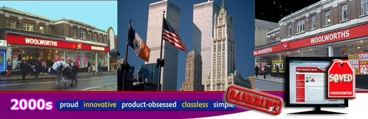 The Woolworth Building survives the 911 attacks in 2001, despite standing between the twin towers of the World Trade Center, but in 2008 the British stores fall victim to the international banking crisis that became 'The Credit Crunch', before the brand was saved by Shop Direct Group