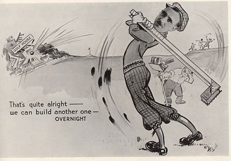 "Cartoon of B.C. Donaldson, Head of Construction for Woolworths from a privately produced book in 1935. Donaldson is holding a golf club made of an RSJ with a brick tied to the end. He has just sliced the ball and demolished the clubhouse. The caption reads ""That's all right, we can build another one overnight!"""