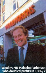 Malcolm Parkinson, MD of Woolworths when profits doubled between 1985/6 and 1986/7