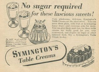 Symingtons Table Cremes were a new product for Woolworths at the start of World War II. They needed no sugar - the buyer just had to add water to make a tasty sweet!